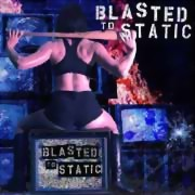 Blasted To Static ** Same Digi. ** 27.05.2016