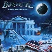 Born Of Fire ** Dead Winter Sun ** 21.11.2014