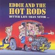 Eddie And The Hot Rods ** Better Late Than Never Digi. ** 2004