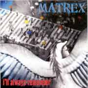 Matrex ** Ill Always Remember ** 25.07.2005